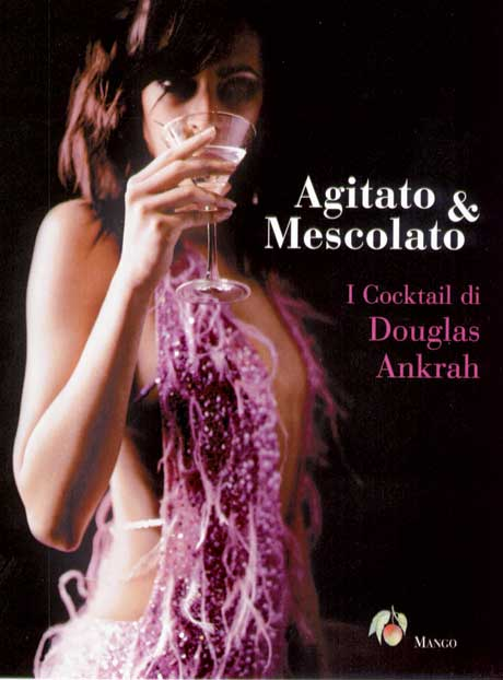 Agitato e Mescolato. I cocktail di Douglas Ankrah